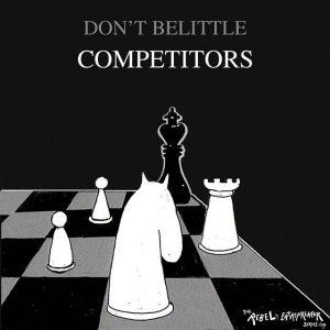 Don't belittle competitors