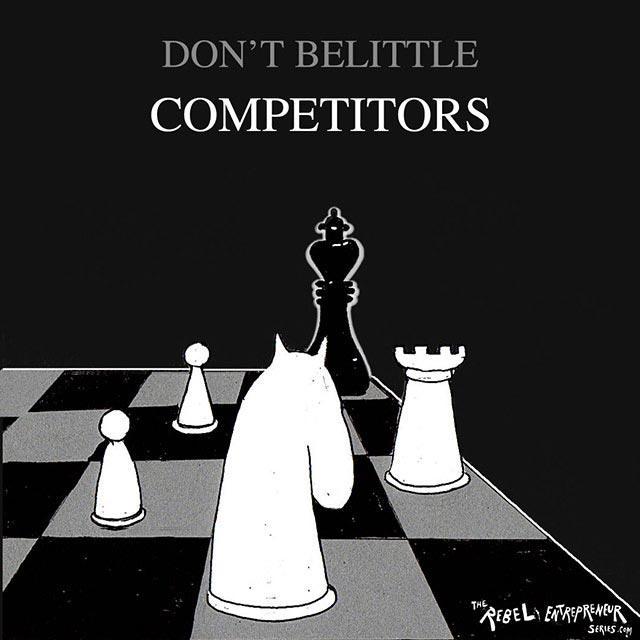 Don't belittle competitors