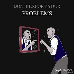 Don't Export Your Problems
